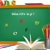 GPA là gì? Tầm quan trọng GPA khi đi du học